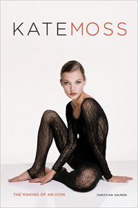 Kate Moss: The Making of an Icon, by Christian Salmon