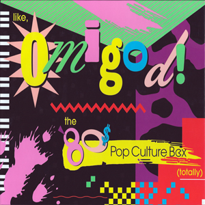 Like, Omigod! The 80s Pop culture Box (Totally)
